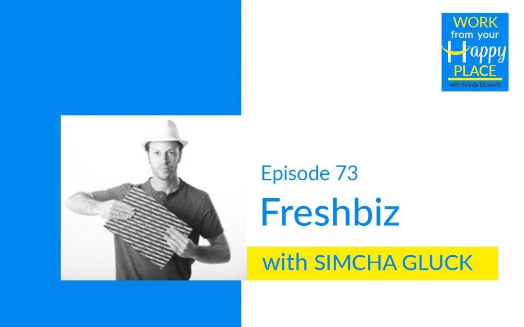 Episode 73 – Simcha Gluck – Freshbiz