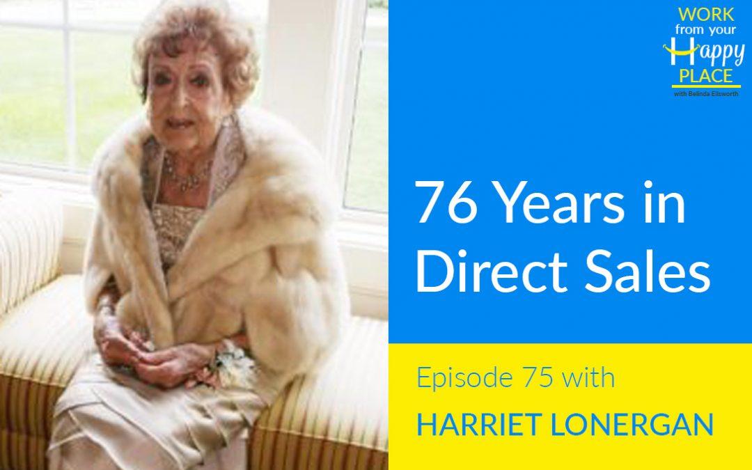 Episode 75 – Harriet Lonergan – 76 Years in Direct Sales