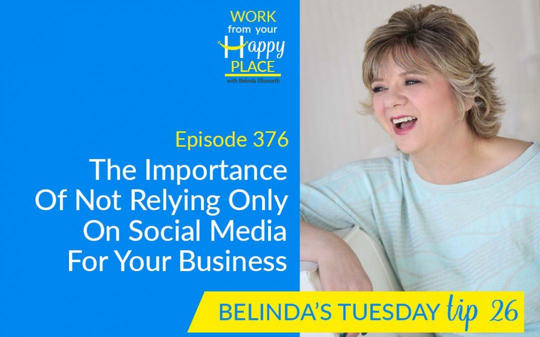 Episode 376 – Belinda's Tuesday Tip 26 -The Importance of not Relying only on Social Media for your Business