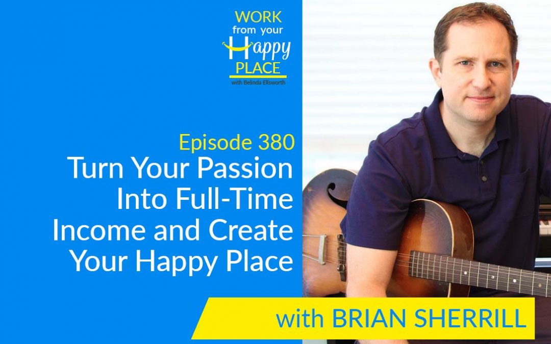 Episode 380 – Turn Your Passion Into Full-Time Income and Create Your Happy Place with Brian Sherrill